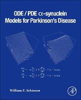 ODE/PDE ?-synuclein Models for Parkinson's Disease by William E. (Lehigh University) Schiesser