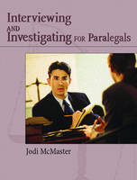 Civil Interviewing and Investigating for Paralegals A Process-oriented Approach by Jodi G. McMaster