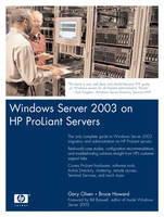 Windows Server 2003 on HP Proliants Deployment Techniques and Management Tools for System Administrators by Gary Olsen, Bruce Howard