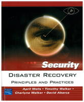 Disaster Recovery Principles and Practices by April Wells, Charlyne Walker, Timothy Walker, David Abarca