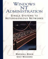 Windows NT Administration Single Systems to Heterogeneous Networks by Marshall Brain, Shay Woodard, Kelly Campbell