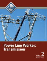 Power Line Worker Level 2 Transmission Trainee Guide by NCCER