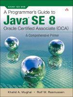 A Programmer's Guide to Java SE 8 Oracle Certified Associate (OCA) by Khalid Azim Mughal, Rolf W. Rasmussen