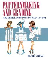 Patternmaking and Grading Using Gerber's Accumark Pattern Design Software by Michele Lininger