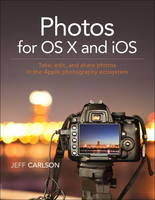 Photos for OS X and iOS Take, edit, and share photos in the Apple photography ecosystem by Jeff Carlson