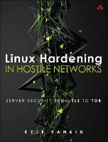 Linux Hardening in Hostile Networks Server Security from TLS to Tor by Kyle Rankin
