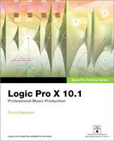 Apple Pro Training Series Logic Pro X 10.1: Professional Music Production by David Nahmani