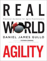 Real World Agility Practical Guidance for Agile Practitioners by Daniel James Gullo