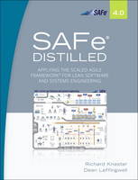 SAFe 4.0 Distilled Applying the Scaled Agile Framework for Lean Software and Systems Engineering by Richard Knaster, Dean Leffingwell