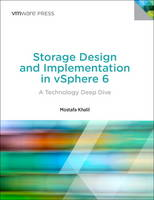 Storage Design and Implementation in vSphere 6 A Technology Deep Dive by Mostafa Khalil