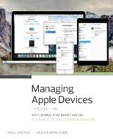 Managing Apple Devices Deploying and Maintaining iOS 9 and OS X El Capitan Devices by Adam J. Karneboge, Arek Dreyer, Kevin M. White