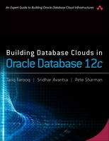 Building Database Clouds in Oracle 12c by Tariq Farooq, Sridhar Avantsa, Pete Sharman