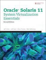 Oracle Solaris 11 System Virtualization Essentials by Jeff Victor, Jeffrey Savit, Gary Combs, Bob Netherton