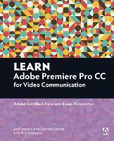 Learn Adobe Premiere Pro CC for Video Communication Adobe Certified Associate Exam Preparation by Joe Dockery, Rob Schwartz, Conrad Chavez