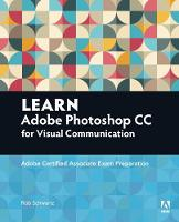 Learn Adobe Photoshop CC for Visual Communication Adobe Certified Associate Exam Preparation by Rob Schwartz