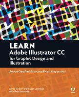 Learn Adobe Illustrator CC for Graphic Design and Illustration Adobe Certified Associate Exam Preparation by Dena Wilson, Rob Schwartz, Peter Lourekas