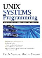 UNIX Systems Programming Communication, Concurrency and Threads: Communication, Concurrency and Threads by Kay A. Robbins, Steve Robbins