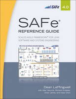 SAFe (R) 4.0 Reference Guide Scaled Agile Framework (R) for Lean Software and Systems Engineering by Dean Leffingwell