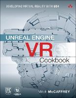 Unreal Engine VR Cookbook Developing Virtual Reality with UE4 by Mitch McCaffrey