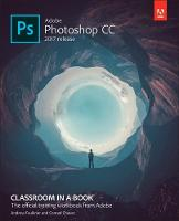 Adobe Photoshop CC Classroom in a Book (2017 release) by Andrew Faulkner, Conrad Chavez