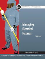 26501-09 Managing Electrical Hazards Trainee Guide by NCCER