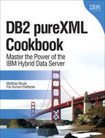 DB2 PureXML Cookbook Master the Power of the IBM Hybrid Data Server by Matthias Nicola, Pav Kumar-Chatterjee