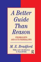 A Better Guide Than Reason Federalists and Anti-federalists by M.E. Bradford