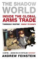 The Shadow World Inside the Global Arms Trade by Andrew Feinstein