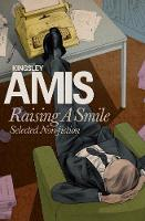 Raising a Smile Selected Non-Fiction by Kingsley Amis