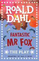 Fantastic Mr Fox The Play by Roald Dahl