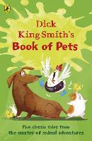 Dick King-Smith's Book of Pets Five classic tales from the master of animal adventures by Dick King-Smith