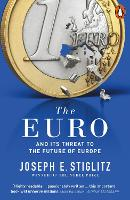 The Euro And its Threat to the Future of Europe by Joseph Stiglitz