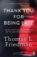 Thank You for Being Late An Optimist's Guide to Thriving in the Age of Accelerations by Thomas L. Friedman