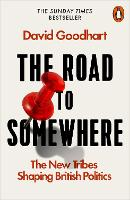 The Road to Somewhere The New Tribes Shaping British Politics by David Goodhart