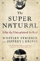 The Super Natural Why the Unexplained is Real by Whitley (Whitley Strieber) Strieber, Jeffrey J. (Jeffrey J. Kripal) Kripal