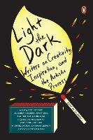 Light The Dark Writers on Creativity, Inspiration, and the Artistic Process by Joe Fassler