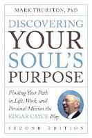 Discovering Your Soul's Purpose Finding Your Path in Life, Work, and Personal Mission the Edgar Cayce Way by Mark A. (Mark Thurston) Thurston