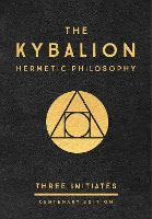 The Kybalion: Centenary Edition Hermetic Philosophy by Three Initiates, Richard (Richard Smoley) Smoley
