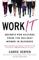 Work It Secrets for Success from Badass Women in Business by Carrie Kerpen