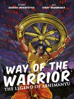 The Way of the Warrior The Legend of Abhimanyu by Saurav Mohapatra, Vinay Brahmania