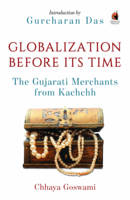 Globalization Before its Time Gujarati Traders in the Indian Ocean by Chhaya Goswami