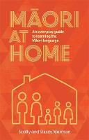 Maori at Home: An Everyday Guide to Learning the Maori Language by