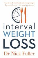 Interval Weight Loss How to Trick Your Body into Losing Weight the Scientific Way - One Month at a Time by Nick Fuller