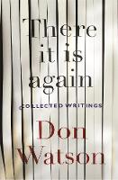There It Is Again Selected Non-Fiction by Don Watson