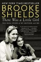 There Was A Little Girl The Real Story of My Mother and Me by Brooke Shields