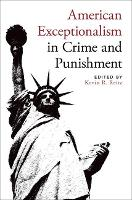 American Exceptionalism in Crime and Punishment by Kevin R. (James Annenberg La Vea Land Grant Chair in Criminal Procedure Law, University of Minnesota) Reitz