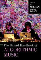 The Oxford Handbook of Algorithmic Music by Roger T. (Professor of Sonic Communication, University of Western Sydney) Dean