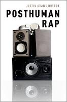 Posthuman Rap by Justin Adams (Assistant Professor of Music, Westminster University) Burton
