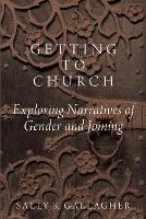 Getting to Church Exploring Narratives of Gender and Joining by Sally K. (Professor of Sociology, Oregon State University) Gallagher