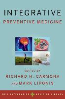 Integrative Preventive Medicine by Richard H. (17th Surgeon General of the United States; Vice Chairman, Canyon Ranch; Distinguished Professor of Public  Carmona